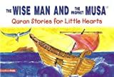 The Wise Man and the Prophet Musa (Quran Stories for Little Hearts)