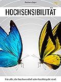 Hochsensibilität: Für alle, die hochsensibel oder hochbegabt sind. (Hsp Buch 1)