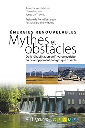 Énergies renouvelables : mythes et obstacles par [Lefebvre, Jean-François, Nicole Moreau, Jonathan Théorêt, Anthony Frayne]