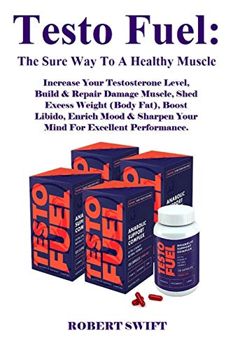 Testo Fuel: The Sure Way to a Healthy Muscle: Increase Your Testosterone Level, Build & Repair Damage Muscle, Shed Excess Weight (Body Fat), Boost ... Sharpen Your Mind for Excellent Performance.