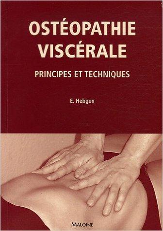 Ostéopathie viscérale : Principes et techniques de Eric Hebgen,Werner Langer (Préface),Manuel Boghossian (Traduction) ( 23 décembre 2005 )