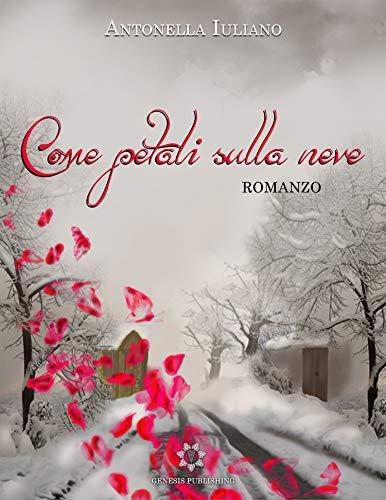 Antonella Iuliano -  Come petali sulla neve (2012)