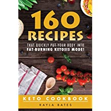 Keto Cookbook: 160 Recipes That QUICKLY Put Your Body into Fat-Burning Ketosis Mode! (English Edition)