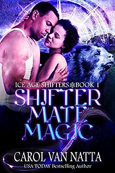 Shifter Mate Magic: Ice Age Shifters Book 1 by [Van Natta, Carol]