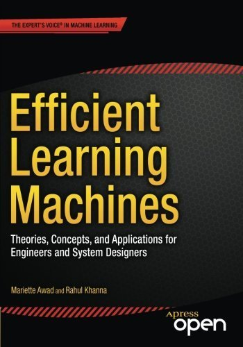 Efficient Learning Machines: Theories, Concepts, and Applications for Engineers and System Designers by Rahul Khanna (2015-04-30)