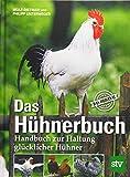 Das Hühnerbuch: Handbuch zur Haltung glücklicher Hühner, Das Original - Wolf-Dietmar Unterweger, Philipp Unterweger
