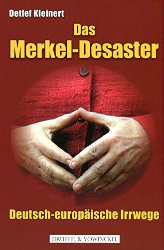 Das Merkel-Desaster: Deutsch-europäische Irrwege