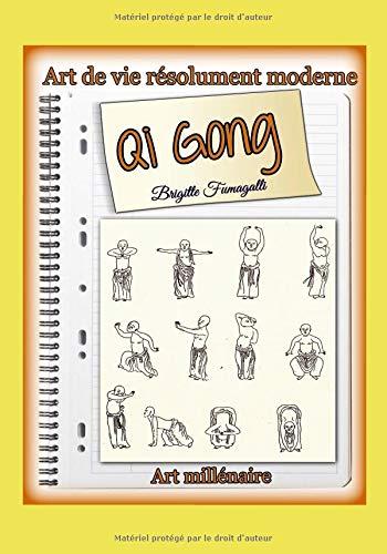 Qi Gong: Art de vie résolument moderne, Art millénaire ! par BRIGITTE FUMAGALLI
