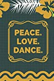 Peace. Love. Dance.: Dance Notation Composition Book, All Dancers Diary, Daily Dancing Journal Log, Resource Notebook for Dance Competitions, Ballroom ... Boys, Girls, Men, Adults, For Birthday