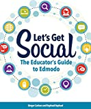 Let's Get Social: The Educator's Guide to Edmodo (English Edition)