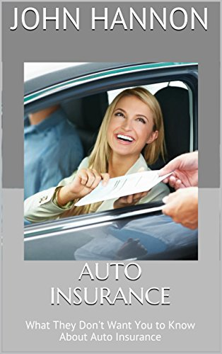 Auto Insurance: What They Don't Want You to Know About Auto Insurance (English Edition)