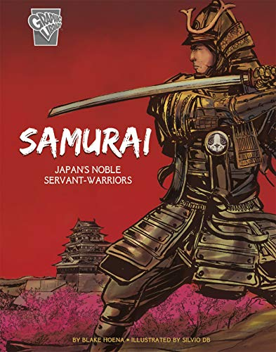 Samurai: Japan's Noble Servant-Warriors (Graphic History: Warriors)