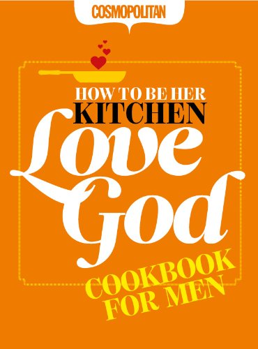 Cosmopolitan: How to Be Her Kitchen Love God: Cosmo Cookbook for Men (English Edition)