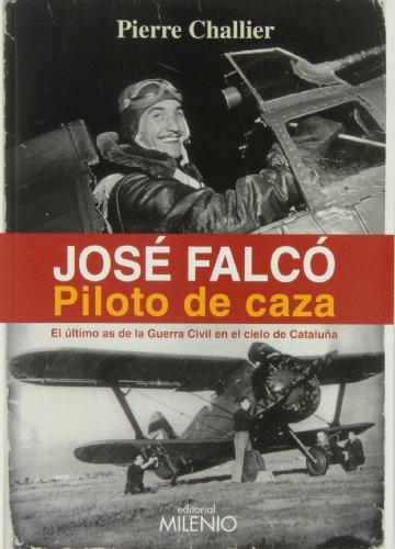 José Falcó. Piloto de caza: El último as de la Guerra Civil en el cielo de Cataluña (Alfa) por Pierre Challier