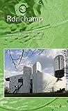 Ronchamp: La Chapelle Du Pelerinage a Notre-Dame Du Haut de Le Corbusier: Histoire, Architecture Et Spiritualite
