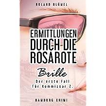 Ermittlungen durch die rosarote Brille: Der erste Fall für Kommissar Z.