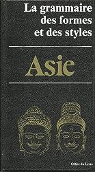 La Grammaire des formes et des styles Asie : Inde, Pakistan, Afghanistan, Népal, Tibet, Sri Lanka, Birmanie, Thaïlande, Laos, Cambodge, Indonésie, Champa, Viêt-Nam, les gestes du Buddha, Chine, Corée, Japon