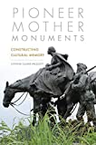 Pioneer Mother Monuments: Constructing Cultural Memory