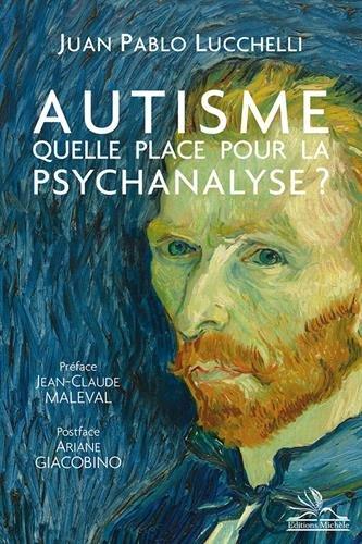 Autisme: quelle place pour la psychanalyse ?: Préface Jean-Claude Maleval - Postface Ariane Giacobino