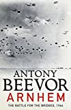 Arnhem: The Battle for the Bridges, 1944 by Antony Beevor