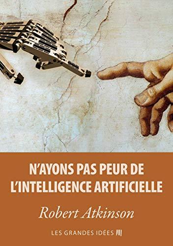 Couverture du livre N'ayons pas peur de l'Intelligence Artificielle (Les Grandes Idées t. 2)