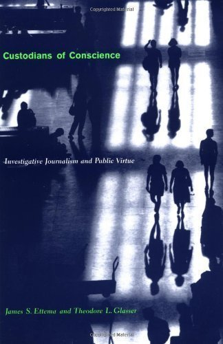 Custodians of Conscience: Investigative Journalism and Public Virtue by Etterna, James S published by Columbia University Press (1998)