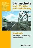 Lärmschutz in der Verkehrs- und Stadtplanung: Handbuch Vorsorge Sanierung Ausführung