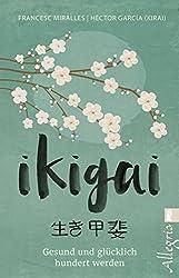 Ikigai: Gesund und glücklich hundert werden (German Edition)
