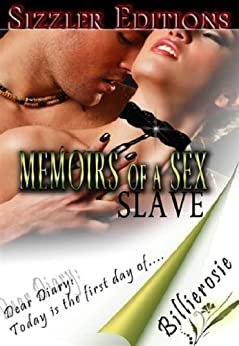 MEMOIRS OF A SEX SLAVE: THE CONFESSIONS OF A SUBMISSIVE WOMAN by [Billierosie]