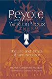 Peyote and the Yankton Sioux: The Life and Times of Sam Necklace - Thomas Constantine Maroukis