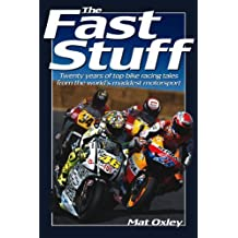 The Fast Stuff: Twenty years of top bike racing tales from the world's maddest motorsport by Mat Oxley (2012-05-01)