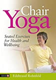 Chair Yoga: Seated Exercises for Health and Wellbeing