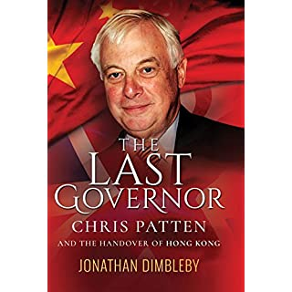The Last Governor: Chris Patten and the Handover of Hong Kong (English Edition)