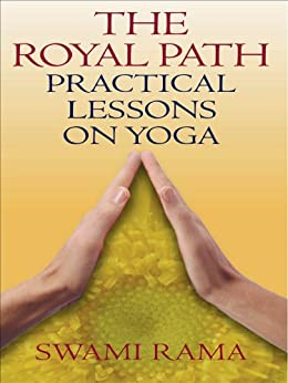 The Royal Path: Practical Lessons on Yoga by [Rama, Swami]