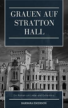 Grauen auf Stratton Hall: Roman um Liebe und Geheimnis