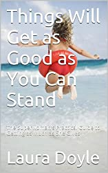 Things Will Get as Good as You Can Stand: The Superwoman's Practical Guide to Getting as Much as She Gives (English Edition)