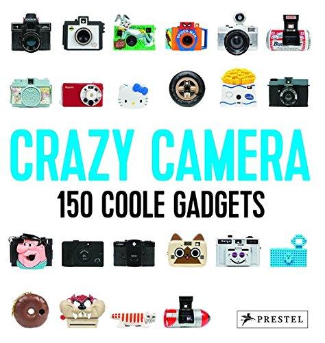 Crazy Camera: 150 Coole Gadgets