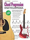 Guitar Chord Progression Encyclopedia: Includes Hundreds of Chords and Chord Progressions in All Styles in All Twelve Keys (Ultimate Guitarist's Reference)