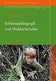 Erlebnisp?dagogik und Waldorfschulen: Eine Grundlegung (Menschenkunde und Erziehung)