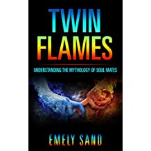 Twin Flames: Understanding The Mythology Of Soul Mates (Soulmate, Reincarnation, Love Yourself Book 1) (English Edition)