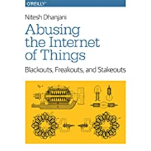 Abusing the Internet of Things: Blackouts, Freakouts, and Stakeouts (English Edition)