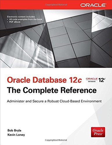 Oracle Database 12c The Complete Reference (Oracle Press) by Bryla, Bob, Loney, Kevin (2013) Hardcover