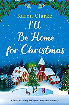 I'll Be Home for Christmas: A heartwarming feel good romantic comedy (English Edition) van [Clarke, Karen]