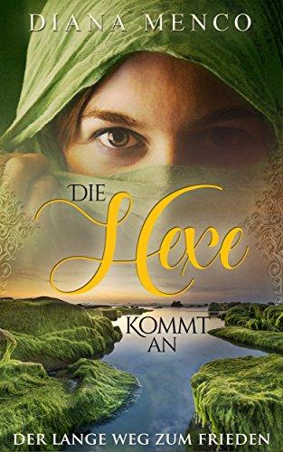 Die Hexe kommt an: Der lange Weg zum Frieden 10 (German Edition) par Diana Menco