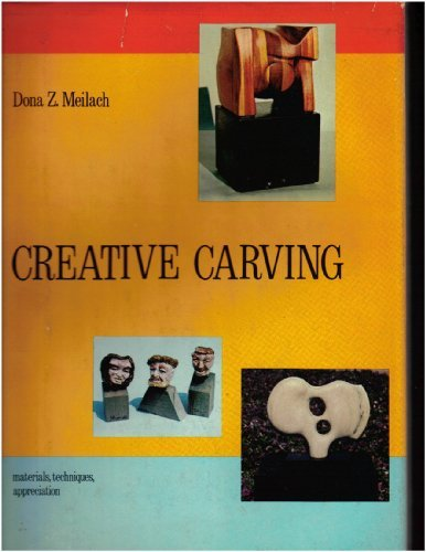Creative Carving: Materials, Techniques, Appreciation par Dona Z. Meilach