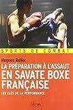 La préparation à l'assaut en savate boxe française - Les clés de la performance de Hugues Relier (1 avril 2011) Broché
