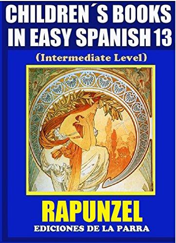 Children's Books In Easy Spanish 13: Rapunzel  (Intermediate Level) (Spanish Readers For Kids Of All Ages!) por Álvaro Parra Pinto