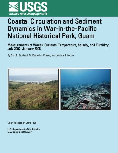 Coastal Circulation and Sediment Dynamics in War-in-the-Pacific National Historical Park, Guam por U S Department o the nterior
