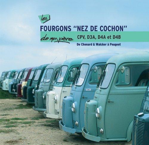 Les fourgons nez de cochon CPV, D3A, D4A et D4B de mon père : De Chenard & Walcker à Peugeot