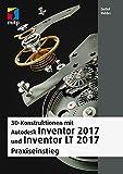 3D-Konstruktionen mit Autodesk Inventor 2017 und Inventor LT 2017: Praxiseinstieg (mitp Professional)